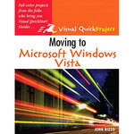 Pearson Education Moving to Microsoft Windows Vista: Visual QuickProject Guide