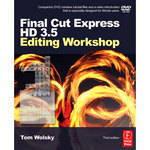 Focal Press Final Cut Express HD 3.5 Editing Workshop by Tom Wolsky