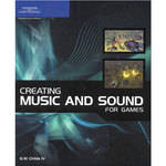 Cengage Course Tech. Book: Creating Music and Sound for Games by G.W. Childs IV