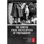 Focal Press Book: The Concise Focal Encyclopedia of Photography: From the First Photo on Paper to the Digital Revolution (Paperback)