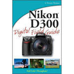 Wiley Publications Book: Nikon D300 Digital Field Guide by J. Dennis Thomas
