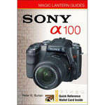 Sterling Publishing Book: Magic Lantern Guides: Sony DSLR A100 by Peter K. Burian