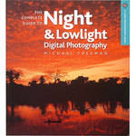 Sterling Publishing Book: The Complete Guide to Night & Lowlight Photography by Michael Freeman
