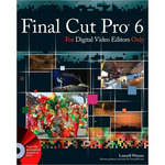 Wiley Publications Final Cut Pro 6 For Digital Video Editors Only