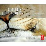Focal Press Book: Nature Photography: Insider Secrets from the World's Top Digital Photography Professionals by Chris Weston