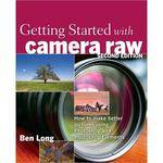 Pearson Education Book:  Getting Started with Camera Raw (2nd Edition) by Ben Long