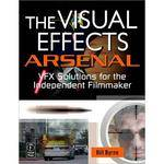 Focal Press Book + DVD:  The Visual Effects Arsenal:  VFX Solutions for the Independent Filmmaker by Bill Byrne