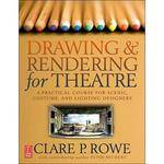 Focal Press Book:  Drawing & Rendering for Theatre:  A Practical Course for Scenic, Costume, & Lighting Designers by Clare Rowe