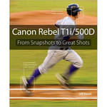 Pearson Education Book: Canon Rebel T1i/500D: From Snapshots to Great Shots by Jeff Revell