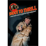 Pearson Education Book: Shoot to Thrill: A Hard-Boiled Guide to Digital Photography by Derek Pell