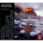 Focal Press Book: Digital Landscape Photography: In The Footsteps of Ansel Adams and the Masters by Michael Frye