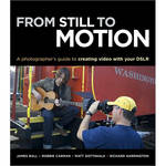 New Riders From Still to Motion: A Photographer's Guide to Creating Video with your DSLR (Book / DVD)