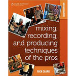 Cengage Course Tech. Book: Mixing, Recording, and Producing Techniques of the Pros,2nd ed. by Rick Clark