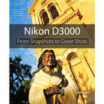 Pearson Education Book: Nikon D3000: From Snapshots to Great Shots by Jeff Revell