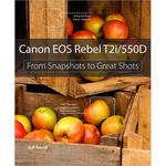 Pearson Education Book: Canon EOS Rebel T2i/550D: From Snapshots to Great Shots by Jeff Revell
