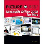 Cengage Course Tech. Book: Picture Yourself Learning Microsoft Office 2008 for Mac by David W. Boles