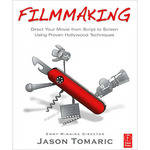 Focal Press Book: Filmmaking: Direct Your Movie from Script to Screen Using Proven Hollywood Techniques