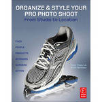 Focal Press Book: Organize & Style Your Pro Photo Shoot: From Studio to Location by Peter Travers, Brett Harkness