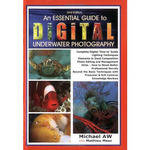 Michael AW An Essential Guide to Digital Underwater Photography 2nd Ed.