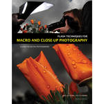 Amherst Media Book: Flash Techniques for Macro and Close-Up Photography: A Guide for Digital Photographers