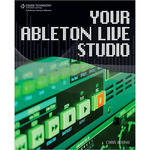 Cengage Course Tech. Book: Your Ableton Live Studio, (1st Edition)