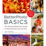 Amphoto Book: BetterPhoto Basics: The Absolute Beginner's Guide to Taking Photos Like a Pro