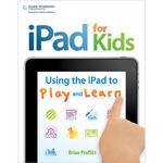 Cengage Course Tech. iPad for Kids: Using the iPad to Play and Learn (1st Edition)