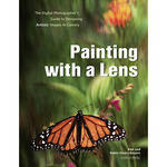 Amherst Media Book: Painting with a Lens: The Digital Photographer's Guide to Designing Artistic Images In-Camera