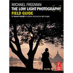 Focal Press Book: The Low Light Photography Field Guide: The Essential Guide to Getting Perfect Images in Challenging Light, 1st Edition