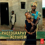 Focal Press Book: Photography as Activism: Images for Social Change