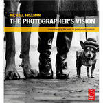 Focal Press Book: The Photographer's Vision: Understanding Great Photography