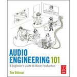 Focal Press Book: Audio Engineering 101: A Beginner's Guide to Music Production, (1st Edition)