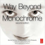 Focal Press Book: Way Beyond Monochrome: Advanced Techniques for Traditional Black & White Photography (2nd Edition)
