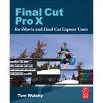 Focal Press Book: Final Cut Pro X for iMovie and Final Cut Express Users: Making the Creative Leap