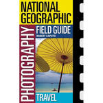 Amphoto Book: National Geographic Photography Field Guide: Travel