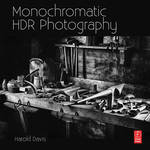 Focal Press Book: Monochromatic HDR Photography: Shooting and Processing Black & White High Dynamic Range Photos