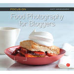 Focal Press Book: Focus On Food Photography for Bloggers: Focus on the Fundamentals