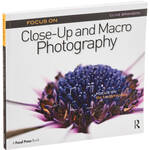 Focal Press Book: Focus On Close-Up and Macro Photography: Focus on the Fundamentals