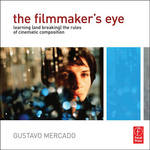 Focal Press Book: The Filmmaker's Eye / Learning (and Breaking) the Rules of Cinematic Composition