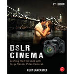 Focal Press Book: DSLR Cinema: Crafting the Film Look with Large Sensor Video Cameras (2nd Edition)