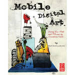 Focal Press Book: Mobile Digital Art: Using the iPad and iPhone as Creative Tools