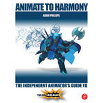 Focal Press Book: Animate to Harmony: The Independent Animator's Guide to Toon Boom