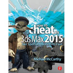 Focal Press Book: How to Cheat in 3ds Max 2015: Get Spectacular Results Fast