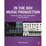 Focal Press Book: In the Box Music Production: Advanced Tools and Techniques for Pro Tools