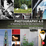 Focal Press Book: Photography 4.0: A Teaching Guide for the 21st Century, Educators Share Thoughts and Assignments (Paperback)