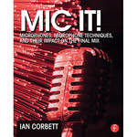 Focal Press Book: Mic It! Microphones, Microphone Techniques, and Their Impact on the Final Mix