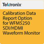 Tektronix Calibration Data Report Option for WFM5250 SDI/HDMI Waveform Monitor
