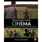 Focal Press Book: Production House Cinema: Starting and Running Your Own Cinematic Storytelling Business (Paperback)