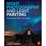 Focal Press Book: Night Photography & Light Painting: Finding Your Way in the Dark (2nd Edition)