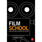 Focal Press Film School: A Practical Guide to an Impractical Decision (Hard Cover)